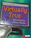 Virtually True: Questioning Online Media (Fact Finders: Media Literacy)