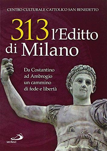 313: l'editto di Milano. Da Costantino ad Ambrogio. Un cammino di fede e libertà