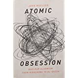 Atomic Obsession: Nuclear Alarmism from Hiroshima to Al Qaedaby John Mueller