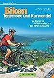 Biken Tegernsee und Karwendel: Die 22 besten Mountainbike Touren rund um Schliersee, Wendelstein, Kufstein, Rottach-Egern, Lenggries und Mittenwald, ... Touren im MTB-Paradies vor den Toren Münchens
