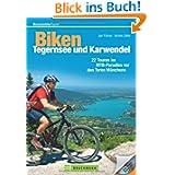 Biken Tegernsee und Karwendel: Die 22 besten Mountainbike Touren rund um Schliersee, Wendelstein, Kufstein, Rottach-Egern...