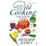 Wild Cooking: Recipes, Tips and Other Improvisations in the Kitchen: Making Do in the Kitchenby Richard Mabey