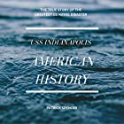 American History, USS Indianapolis: The True Story of the Greatest US Naval Disaster: Incredible Secrets of WWII Hörbuch von Patrick Spencer Gesprochen von: Ralls C. Melotte