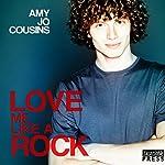Love Me Like a Rock: Bend or Break, Book 6 | Amy Jo Cousins