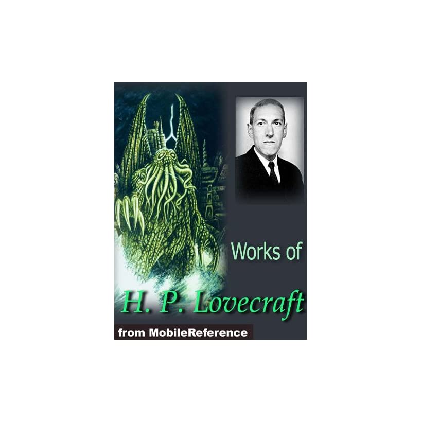 Works of H. P. Lovecraft. (150+ works) Novellas, Stories, Poems and