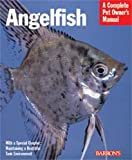 Angelfish (Complete Pet Owner's Manual) Robert J. Goldstein