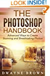 Photography: The Photoshop Handbook:...