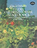 Etudes, Children's Corner, Images Book II: And Other Works for Piano (Dover Music for Piano) (0486271455) by Debussy, Claude