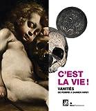 echange, troc Patrizia Nitti, Elisabeth Quin, Alain Tapié, Collectif - C'est la vie ! : Vanités de Pompéï à Damien Hirst