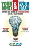 Your Money and Your Brain: How the New Science of Neuroeconomics Can Help Make You Rich (141657347X) by Jason Zweig