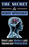 The Secrets to Memory Improvement: Boost you Memory and Improve your Thinking Skills (memory improvement for students, memory improvement mastery) (Memory ... Techniques, Memory Improvement Guide)