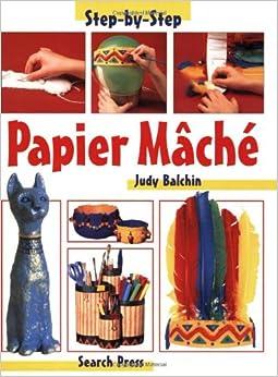 Papier Mache (Step-by-Step Children's Crafts): Judy