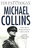 Michael Collins: The Man Who Made Ireland (0312295111) by Tim Pat Coogan