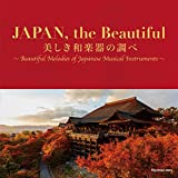 JAPAN,the Beautiful 美しき和楽器の調べ ~Beautiful Melodies of Japanese Musical Instruments~