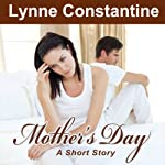 Mother's Day: A Short Story | Lynne Constantine