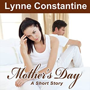Mother's Day: A Short Story | [Lynne Constantine]