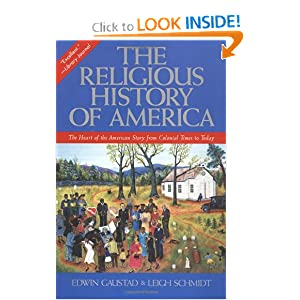 The Religious History of America: The Heart of the American Story from Colonial Times to Today by Edwin S. Gaustad and Leigh Schmidt