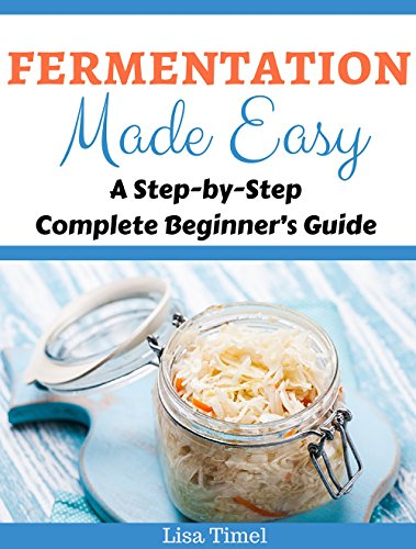 Fermentation Made Easy: A Step-by-Step Complete Beginner's Guide by Lisa Timel