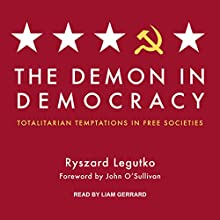 The Demon in Democracy: Totalitarian Temptations in Free Societies Audiobook by Ryszard Legutko, John O'Sullivan, Teresa Adelson Narrated by Liam Gerrard