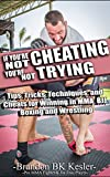 If You're Not Cheating, You're Not Trying: Tips, Tricks, Techniques, and Cheats for Winning in MMA,   BJJ, Boxing and Wrestling (Brazilian Jiu Jitsu, Wrestling, ... Combat Sports, Winning Guide Book 1)