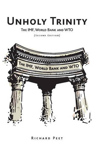 Unholy Trinity: The IMF, World Bank and WTO