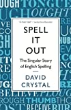 David Crystal Spell It Out: The singular story of English spelling