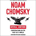 Imperial Ambitions: Conversations on the Post-9/11 World (Unabridged Selections) (       UNABRIDGED) by Noam Chomsky Narrated by Noam Chomsky, David Barsamian
