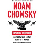 Imperial Ambitions: Conversations on the Post-9/11 World (Unabridged Selections) | Noam Chomsky