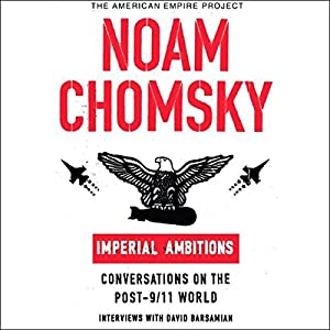 Imperial Ambitions: Conversations on the Post-9/11 World (Unabridged Selections) | [Noam Chomsky]