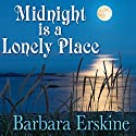 Midnight Is a Lonely Place (       UNABRIDGED) by Barbara Erskine Narrated by Rula Lenska