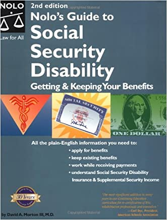 Nolo's Guide to Social Security Disability: Getting & Keeping Your Benefits written by David A. Morton