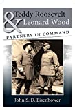 Teddy Roosevelt and Leonard Wood: Partners in Command (0826220002) by Eisenhower, John S. D.
