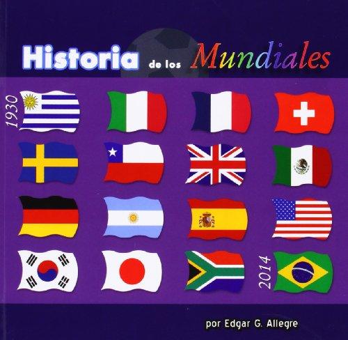 Historia de los Mundiales: Uruguay 1930 a Brasil 2014 (Spanish Edition)
