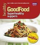 Good Food: Superhealthy Suppers (Good Food 101)