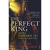 The Perfect King: The Life of Edward III, Father of the English Nationby Ian Mortimer