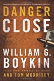 img - for By William G. Boykin Danger Close: A Novel (1st First Edition) [Hardcover] book / textbook / text book