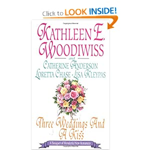 Three Weddings and a Kiss Kathleen E. Woodiwiss, Lisa Kleypas, Loretta Chase and Catherine Anderson