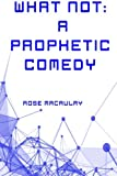 img - for What Not: A Prophetic Comedy book / textbook / text book