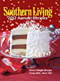 Southern Living Annual Recipes 2012: Every Single Recipe from 2012 -- over 750!