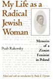 My Life as a Radical Jewish Woman: Memoirs of a Zionist Feminist in Poland (The Modern Jewish Experience)