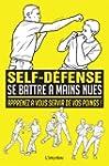 Se battre � mains nues : Apprenez � v...