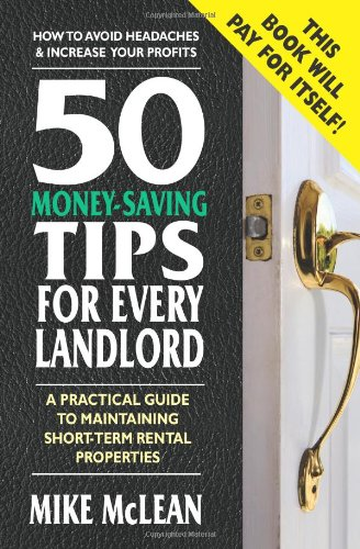 50 Money-Saving Tips For Every Landlord: A Practical Guide To Maintaining Short-Term Rental Properties