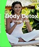 Body Detox: Discover Foot Detox, Drug Detox, Herbal Detox, Best Detox, Detoxification Programs That Will Transform Your Body and Reveal a More Beautiful You