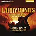 Larry Bond's Red Dragon Rising: Shock of War (       UNABRIDGED) by Larry Bond, Jim DeFelice Narrated by Luke Daniels