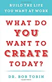 Robert Tobin What Do You Want to Create Today?