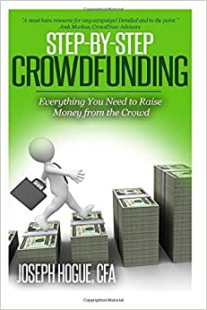 Step By Step Crowdfunding: Everything You Need To Raise Money From The Crowd
