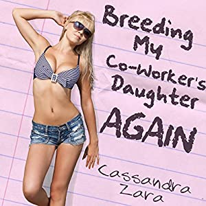 Breeding My Coworker's Daughter...Again! Audiobook