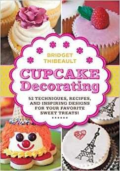 Cupcake Decorating [mini book]: 52 Techniques, Recipes ...