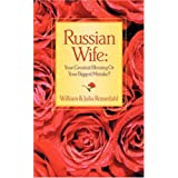 Russian Wife: Your Greatest Blessing or Your Biggest Mistake? ~ William Rossedahl