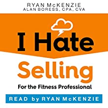 I Hate Selling for the Fitness Professional: 6 Steps to Making Serious Money in the Fitness Industry Audiobook by Ryan Mckenzie Narrated by Ryan McKenzie
